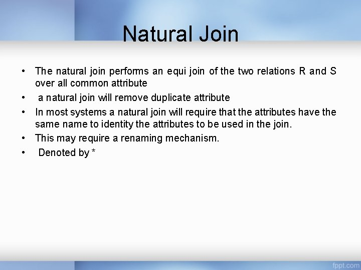 Natural Join • The natural join performs an equi join of the two relations