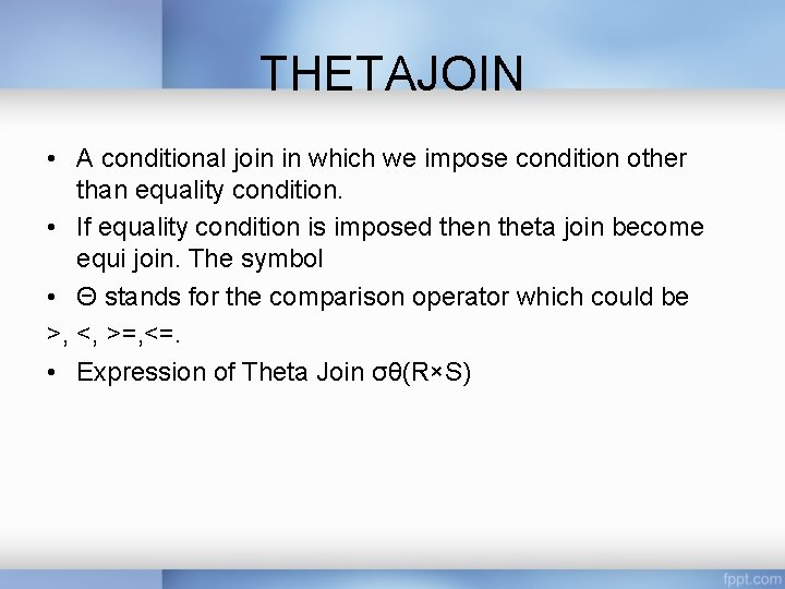 THETAJOIN • A conditional join in which we impose condition other than equality condition.