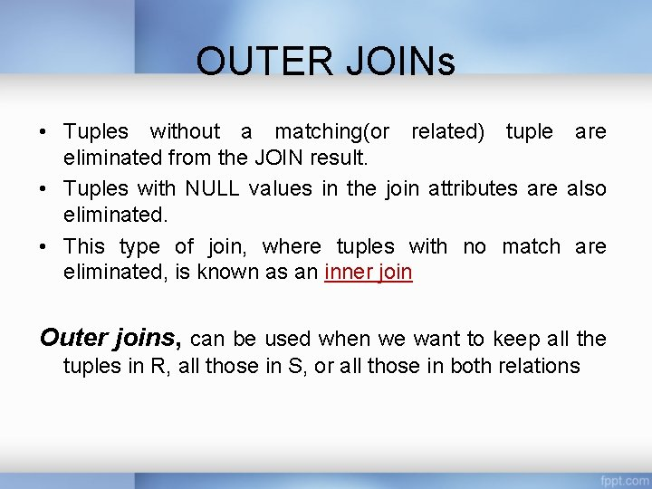 OUTER JOINs • Tuples without a matching(or related) tuple are eliminated from the JOIN