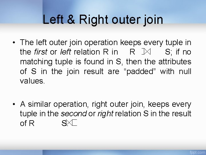 Left & Right outer join • The left outer join operation keeps every tuple