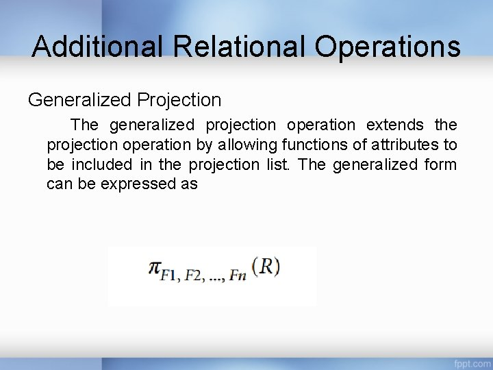 Additional Relational Operations Generalized Projection The generalized projection operation extends the projection operation by