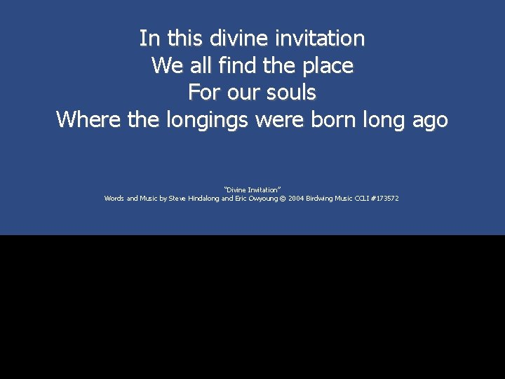 In this divine invitation We all find the place For our souls Where the