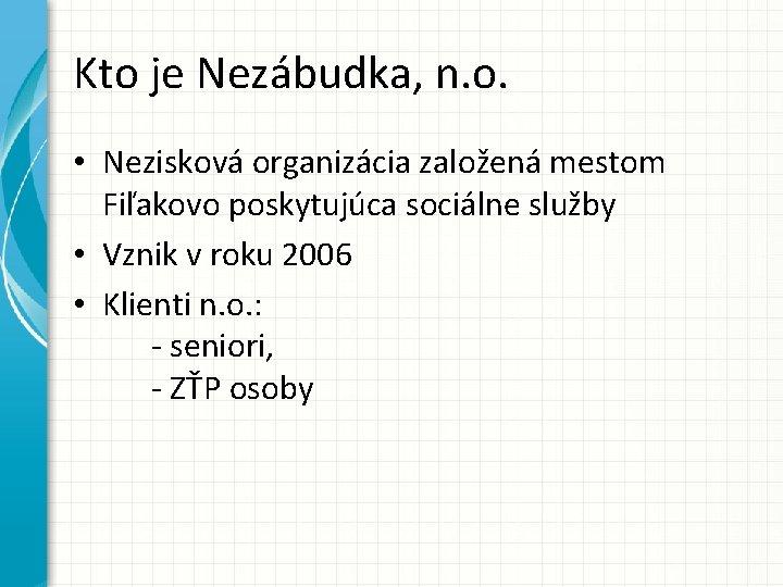 Kto je Nezábudka, n. o. • Nezisková organizácia založená mestom Fiľakovo poskytujúca sociálne služby