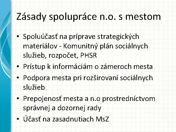 Zásady spolupráce n. o. s mestom • Spoluúčasť na príprave strategických materiálov - Komunitný