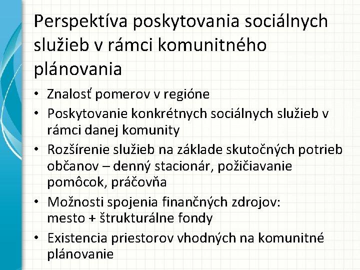 Perspektíva poskytovania sociálnych služieb v rámci komunitného plánovania • Znalosť pomerov v regióne •