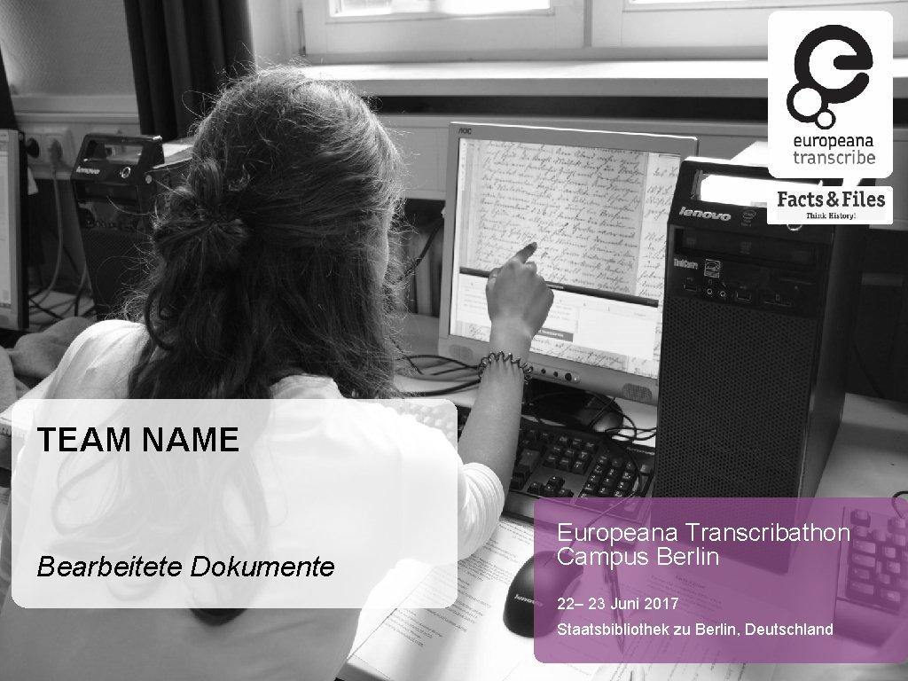 TEAM NAME Bearbeitete Dokumente Europeana Transcribathon Campus Berlin 22– 23 Juni 2017 Staatsbibliothek zu