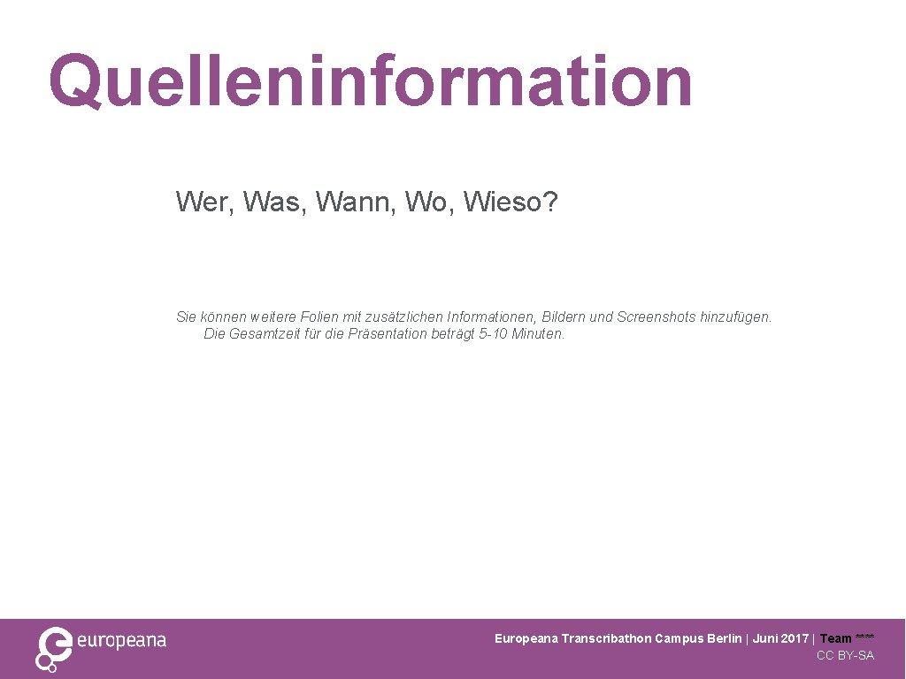 Quelleninformation Wer, Was, Wann, Wo, Wieso? Sie können weitere Folien mit zusätzlichen Informationen, Bildern