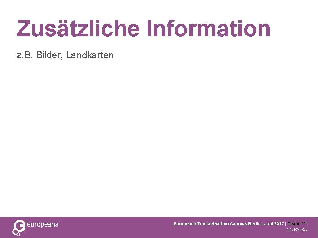 Zusätzliche Information z. B. Bilder, Landkarten Europeana Transcribathon Campus Berlin   Juni 2017  