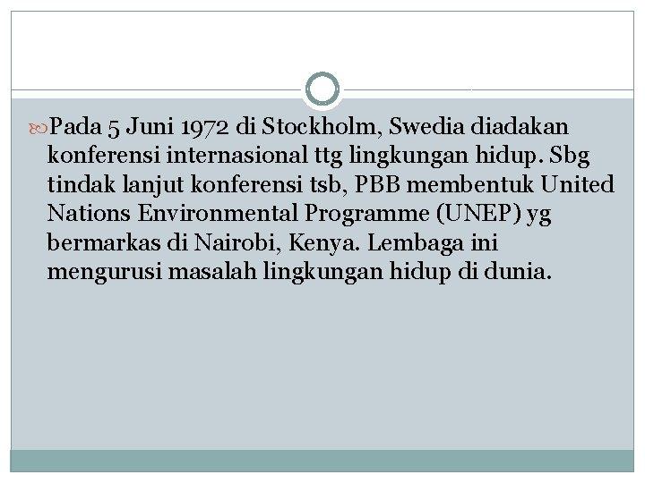 Pada 5 Juni 1972 di Stockholm, Swedia diadakan konferensi internasional ttg lingkungan hidup.