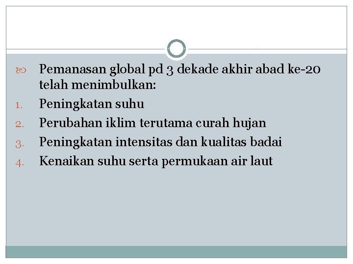 1. 2. 3. 4. Pemanasan global pd 3 dekade akhir abad ke-20 telah