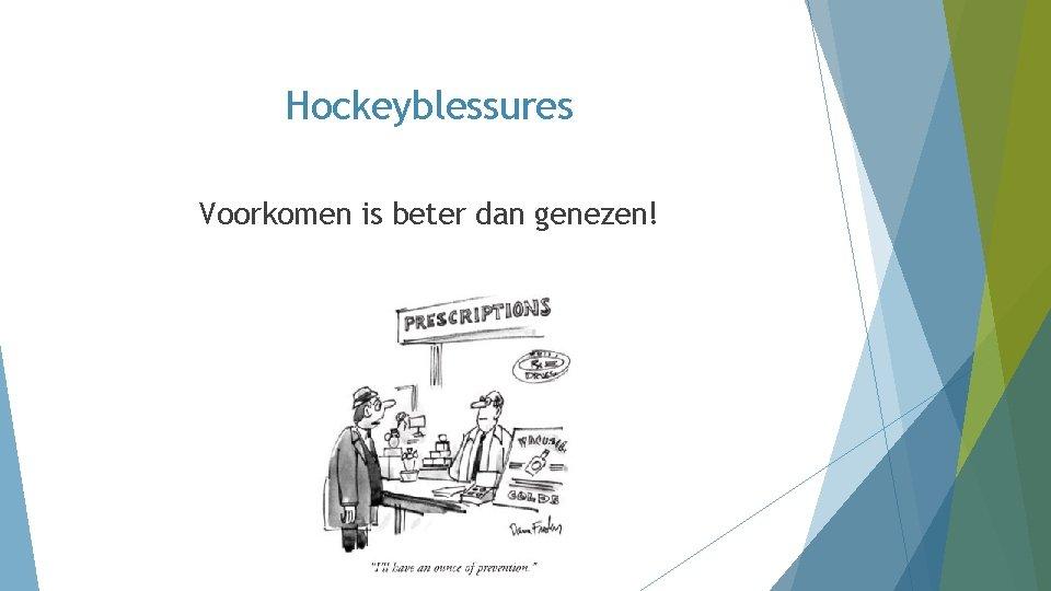Hockeyblessures Voorkomen is beter dan genezen!