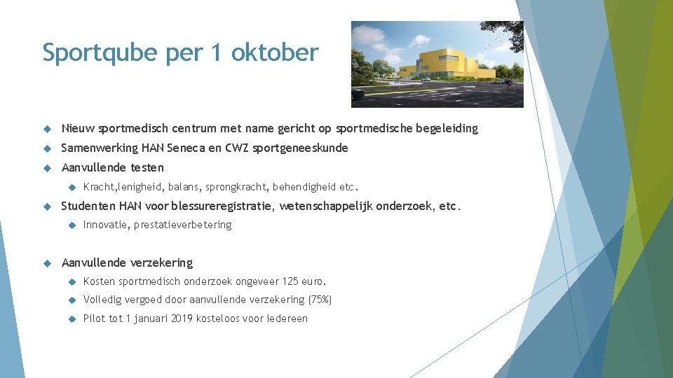 Sportqube per 1 oktober Nieuw sportmedisch centrum met name gericht op sportmedische begeleiding Samenwerking