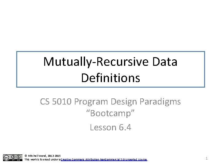 "Mutually-Recursive Data Definitions CS 5010 Program Design Paradigms ""Bootcamp"" Lesson 6. 4 © Mitchell"