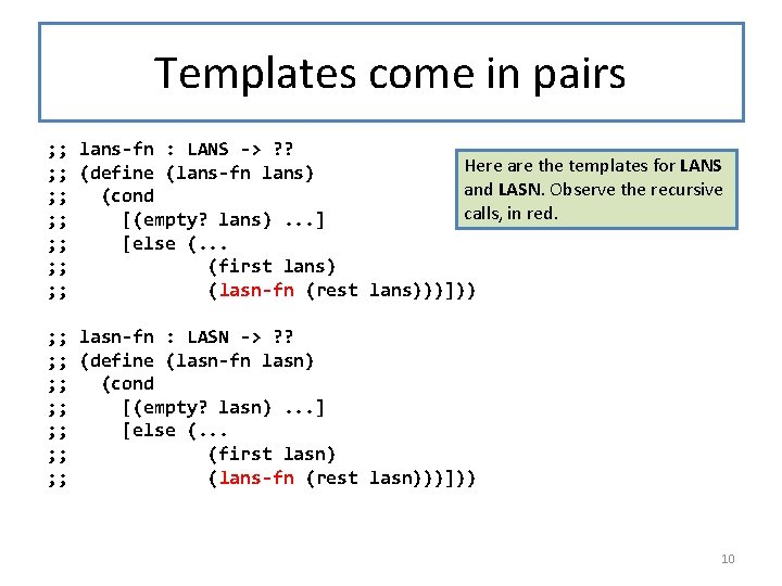 Templates come in pairs ; ; lans-fn : LANS -> ? ? Here are