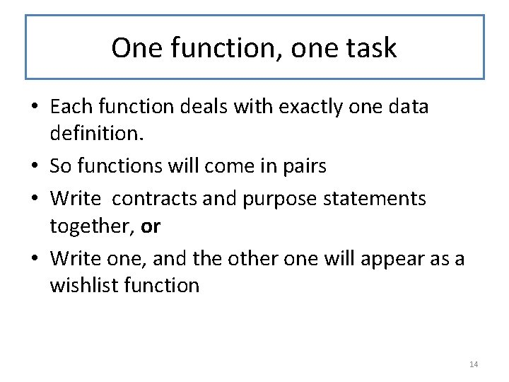 One function, one task • Each function deals with exactly one data definition. •