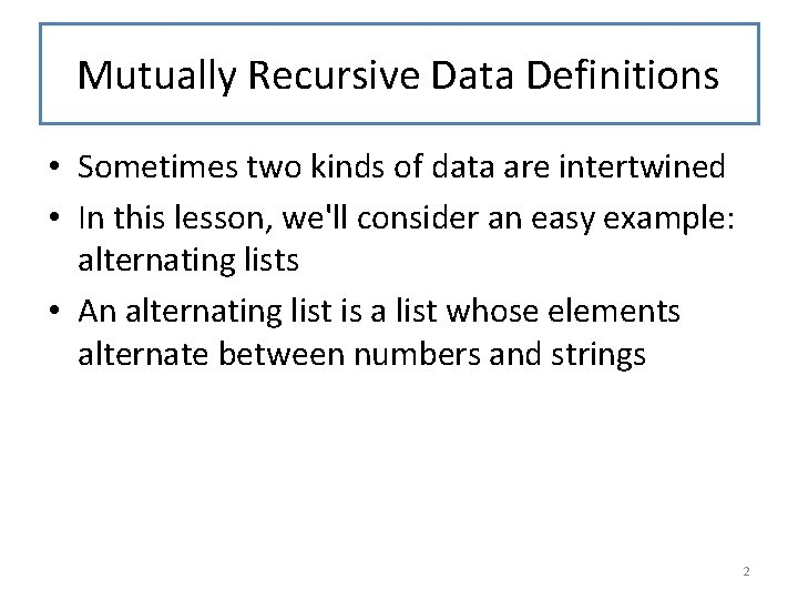 Mutually Recursive Data Definitions • Sometimes two kinds of data are intertwined • In
