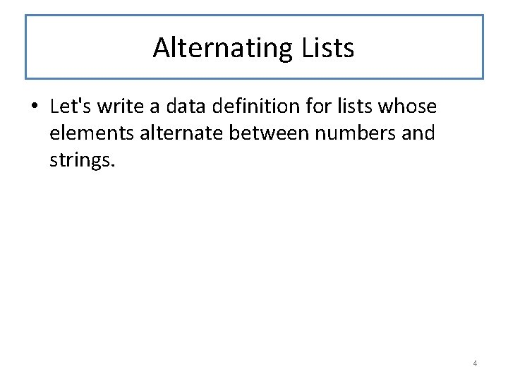 Alternating Lists • Let's write a data definition for lists whose elements alternate between