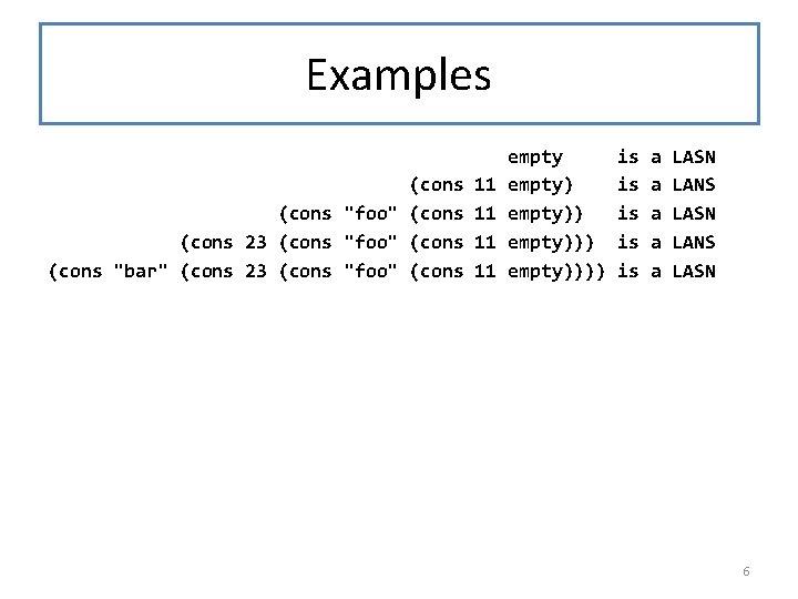 """Examples (cons """"foo"""" (cons 23 (cons """"foo"""" (cons """"bar"""" (cons 23 (cons """"foo"""" (cons"""
