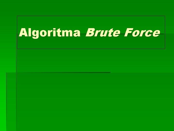 Algoritma Brute Force