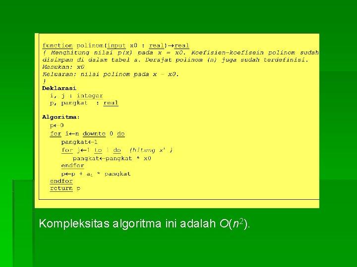Kompleksitas algoritma ini adalah O(n 2).