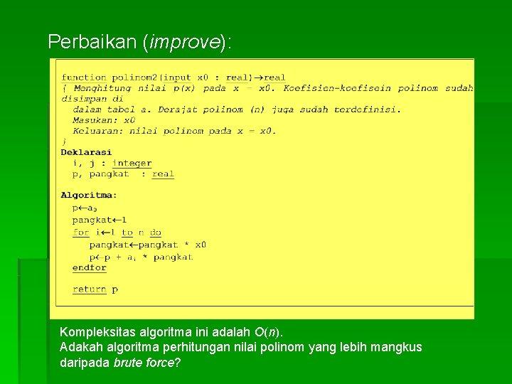 Perbaikan (improve): Kompleksitas algoritma ini adalah O(n). Adakah algoritma perhitungan nilai polinom yang lebih