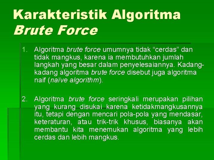 """Karakteristik Algoritma Brute Force 1. Algoritma brute force umumnya tidak """"cerdas"""" dan tidak mangkus,"""