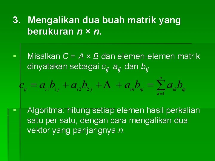 3. Mengalikan dua buah matrik yang berukuran n × n. § Misalkan C =