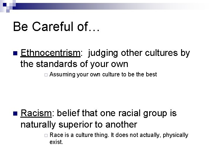 Be Careful of… Ethnocentrism: judging other cultures by the standards of your own Assuming