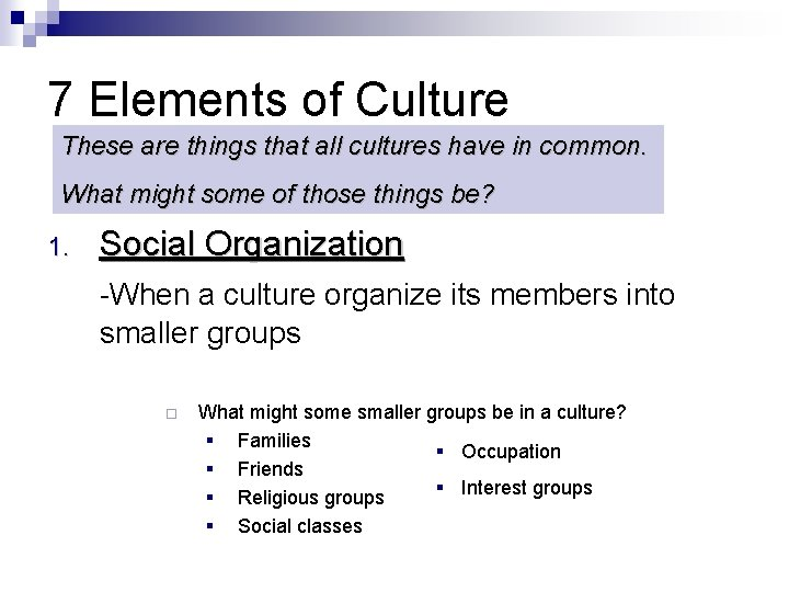 7 Elements of Culture These are things that all cultures have in common. What