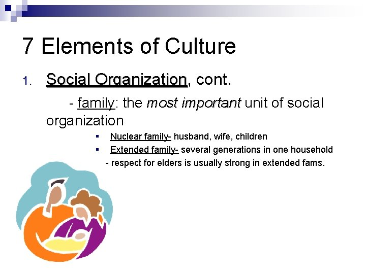 7 Elements of Culture 1. Social Organization, Organization cont. - family: the most important