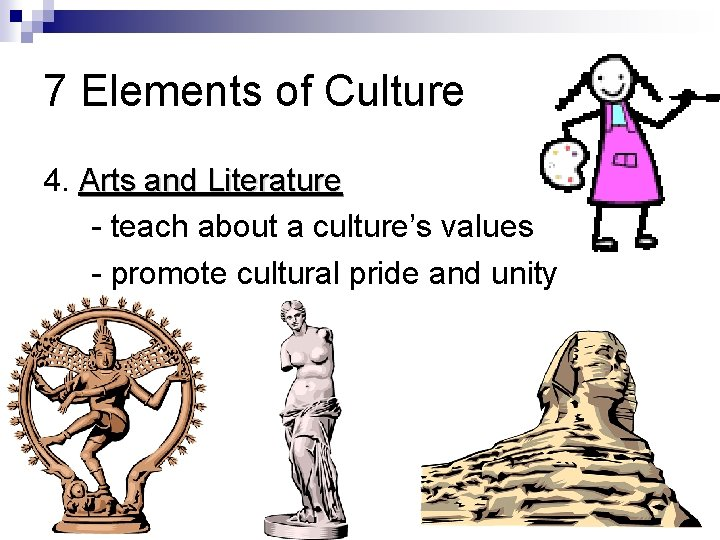 7 Elements of Culture 4. Arts and Literature - teach about a culture's values