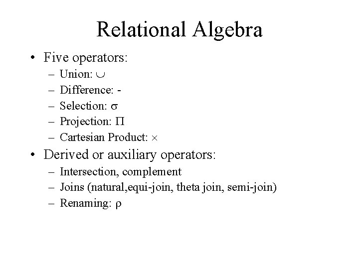 Relational Algebra • Five operators: – – – Union: Difference: Selection: s Projection: P