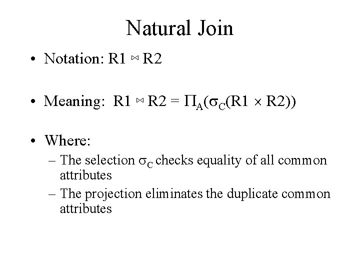 Natural Join • Notation: R 1 ⋈ R 2 • Meaning: R 1 ⋈
