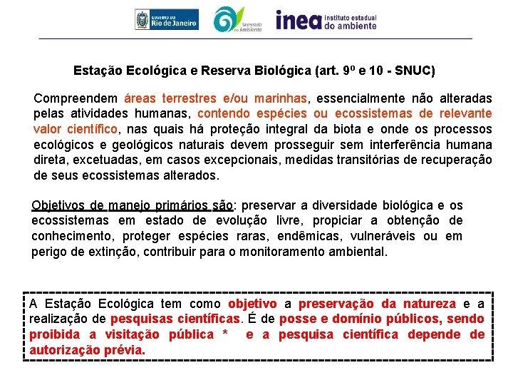 Estação Ecológica e Reserva Biológica (art. 9º e 10 - SNUC) Compreendem áreas terrestres