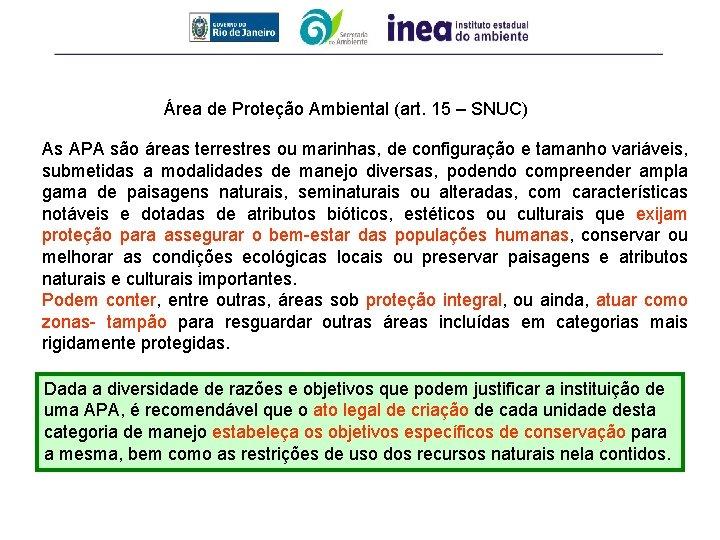 Área de Proteção Ambiental (art. 15 – SNUC) As APA são áreas terrestres ou