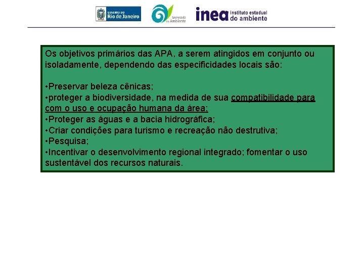 Os objetivos primários das APA, a serem atingidos em conjunto ou isoladamente, dependendo das