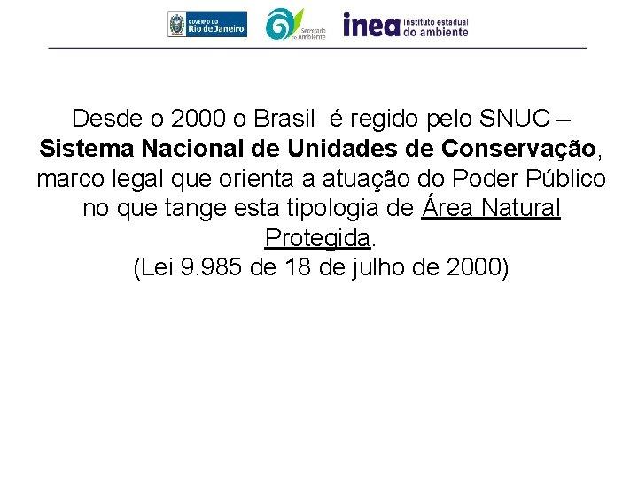 Desde o 2000 o Brasil é regido pelo SNUC – Sistema Nacional de Unidades