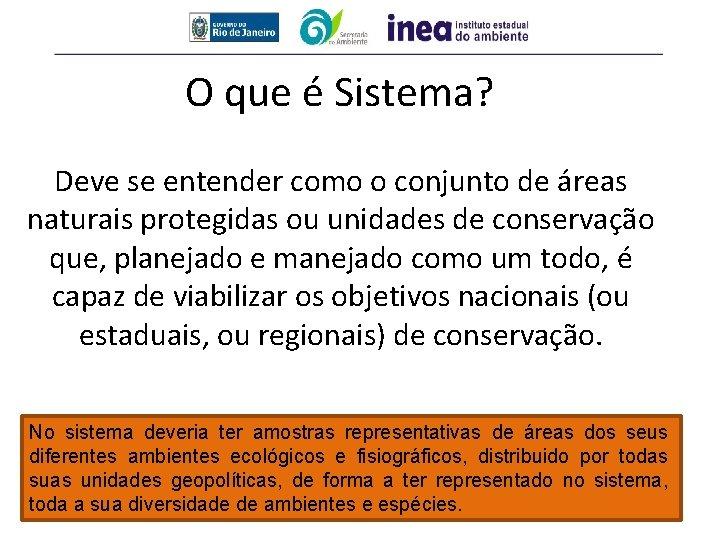 O que é Sistema? Deve se entender como o conjunto de áreas naturais protegidas