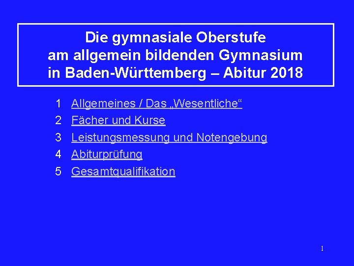 Die gymnasiale Oberstufe am allgemein bildenden Gymnasium in Baden-Württemberg – Abitur 2018 1 Allgemeines