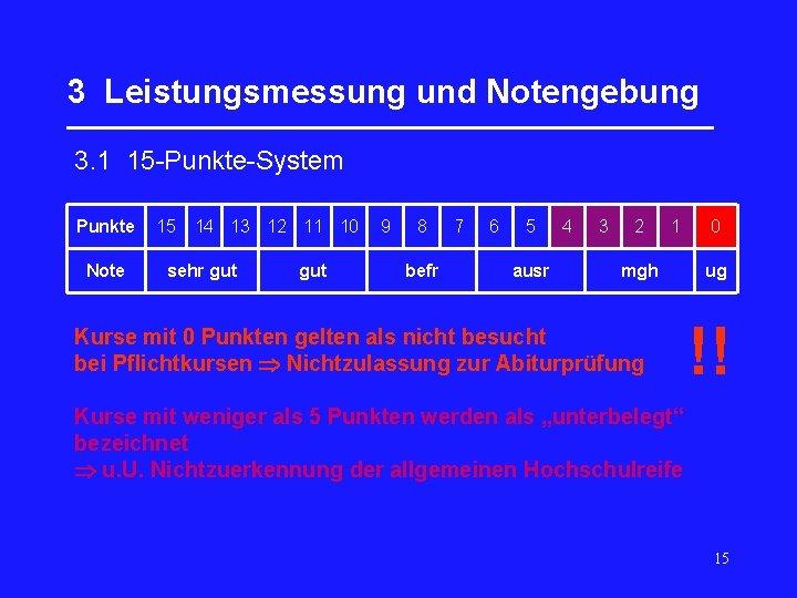 3 Leistungsmessung und Notengebung __________________ 3. 1 15 -Punkte-System Punkte Note 15 14 13