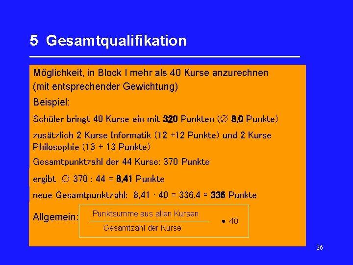 5 Gesamtqualifikation _________________ Möglichkeit, in Block I mehr als 40 Kurse anzurechnen (mit entsprechender