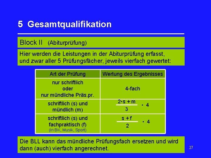 5 Gesamtqualifikation _________________ Block II (Abiturprüfung) Hier werden die Leistungen in der Abiturprüfung erfasst,