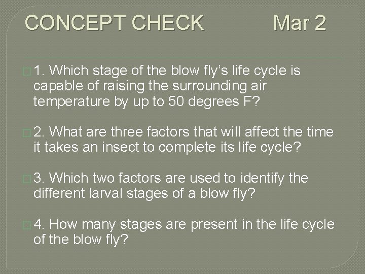 CONCEPT CHECK Mar 2 � 1. Which stage of the blow fly's life cycle