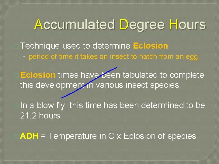 Accumulated Degree Hours � Technique used to determine Eclosion • period of time it