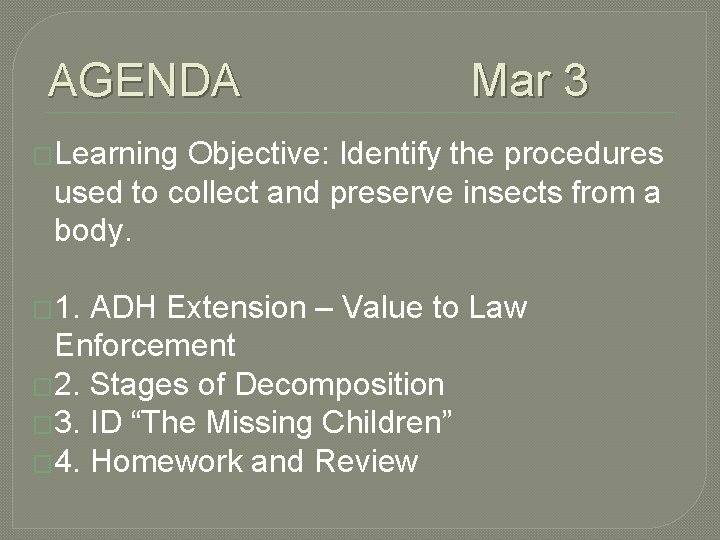 AGENDA Mar 3 �Learning Objective: Identify the procedures used to collect and preserve insects