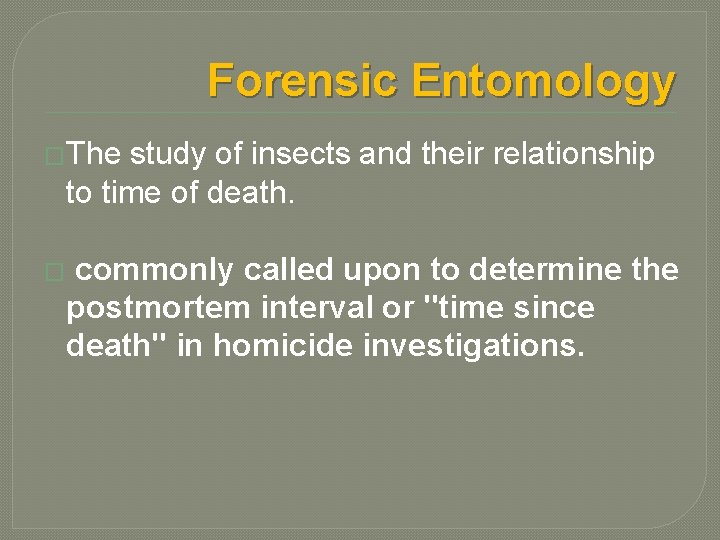 Forensic Entomology �The study of insects and their relationship to time of death. �