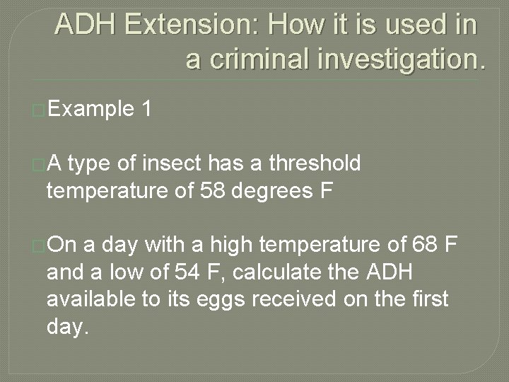 ADH Extension: How it is used in a criminal investigation. �Example 1 �A type