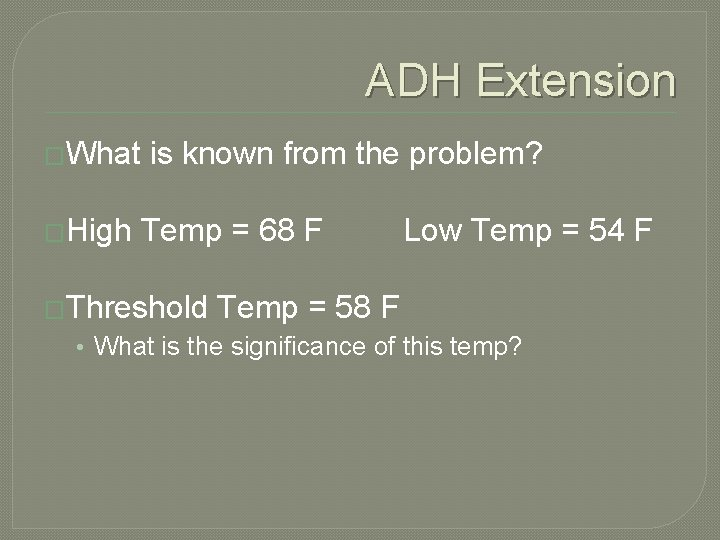 ADH Extension �What is known from the problem? �High Temp = 68 F Low