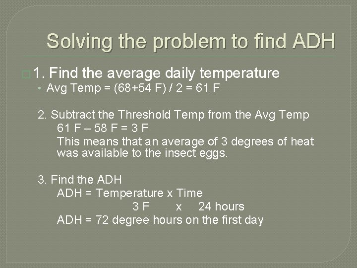Solving the problem to find ADH � 1. Find the average daily temperature •