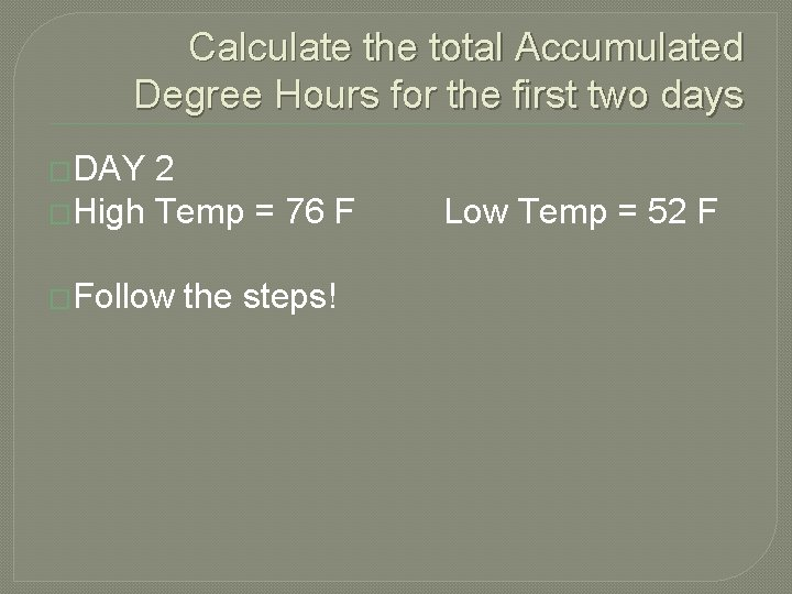 Calculate the total Accumulated Degree Hours for the first two days �DAY 2 �High